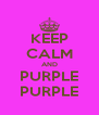 KEEP CALM AND PURPLE PURPLE - Personalised Poster A4 size
