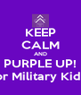 KEEP CALM AND PURPLE UP! for Military Kids! - Personalised Poster A4 size