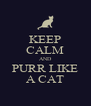 KEEP CALM AND PURR LIKE A CAT - Personalised Poster A4 size