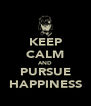 KEEP CALM AND PURSUE HAPPINESS - Personalised Poster A4 size