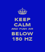 KEEP CALM AND PUSH AIR BELOW 150 HZ - Personalised Poster A4 size