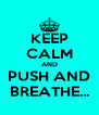KEEP CALM AND PUSH AND BREATHE... - Personalised Poster A4 size