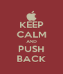 KEEP CALM AND PUSH BACK - Personalised Poster A4 size