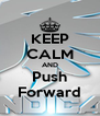 KEEP CALM AND Push Forward - Personalised Poster A4 size