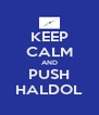 KEEP CALM AND PUSH HALDOL - Personalised Poster A4 size