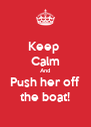 Keep  Calm And Push her off the boat! - Personalised Poster A4 size