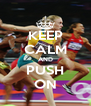 KEEP CALM AND PUSH ON - Personalised Poster A4 size