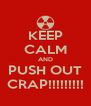 KEEP CALM AND PUSH OUT CRAP!!!!!!!!! - Personalised Poster A4 size