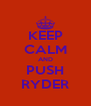 KEEP CALM AND PUSH RYDER - Personalised Poster A4 size