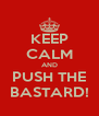 KEEP CALM AND PUSH THE BASTARD! - Personalised Poster A4 size