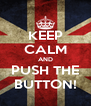KEEP CALM AND PUSH THE BUTTON! - Personalised Poster A4 size