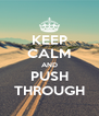 KEEP CALM AND PUSH THROUGH - Personalised Poster A4 size