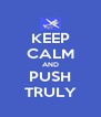 KEEP CALM AND PUSH TRULY - Personalised Poster A4 size