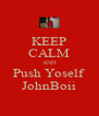 KEEP CALM AND Push Yoself JohnBoii - Personalised Poster A4 size