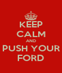 KEEP CALM AND PUSH YOUR FORD - Personalised Poster A4 size