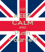 KEEP CALM AND Push Yourself - Personalised Poster A4 size