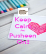 Keep Calm And Pusheen On!! - Personalised Poster A4 size