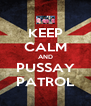KEEP CALM AND PUSSAY PATROL - Personalised Poster A4 size