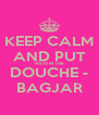 KEEP CALM  AND PUT  €0.10 IN THE DOUCHE - BAGJAR - Personalised Poster A4 size