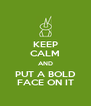 KEEP CALM AND PUT A BOLD FACE ON IT - Personalised Poster A4 size
