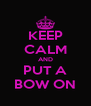 KEEP CALM AND PUT A BOW ON - Personalised Poster A4 size