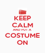 KEEP CALM AND PUT A COSTUME ON - Personalised Poster A4 size