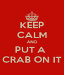 KEEP CALM AND PUT A  CRAB ON IT - Personalised Poster A4 size