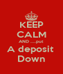 KEEP CALM AND ....put A deposit  Down - Personalised Poster A4 size