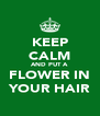 KEEP CALM AND PUT A FLOWER IN YOUR HAIR - Personalised Poster A4 size