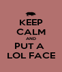 KEEP CALM AND PUT A  LOL FACE - Personalised Poster A4 size