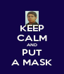KEEP CALM AND PUT A MASK - Personalised Poster A4 size
