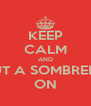 KEEP CALM AND PUT A SOMBRERO ON - Personalised Poster A4 size