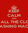KEEP CALM AND PUT ALL THE CLOTHS IN WASHING MACHINE - Personalised Poster A4 size