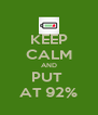 KEEP CALM AND PUT  AT 92% - Personalised Poster A4 size
