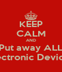 KEEP CALM AND Put away ALL Electronic Devices - Personalised Poster A4 size