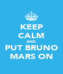 KEEP CALM AND PUT BRUNO MARS ON - Personalised Poster A4 size