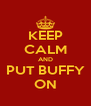 KEEP CALM AND PUT BUFFY ON - Personalised Poster A4 size