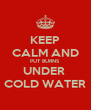 KEEP CALM AND PUT BURNS UNDER  COLD WATER - Personalised Poster A4 size