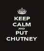 KEEP CALM AND PUT CHUTNEY - Personalised Poster A4 size