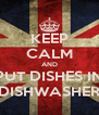 KEEP CALM AND PUT DISHES IN DISHWASHER - Personalised Poster A4 size