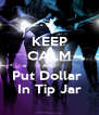 KEEP CALM AND Put Dollar  In Tip Jar - Personalised Poster A4 size