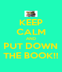 KEEP CALM AND PUT DOWN THE BOOK!! - Personalised Poster A4 size
