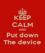 KEEP CALM AND Put down The device - Personalised Poster A4 size