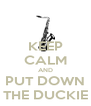 KEEP CALM AND PUT DOWN THE DUCKIE - Personalised Poster A4 size