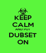 KEEP CALM AND PUT DUBSET ON - Personalised Poster A4 size