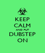 KEEP CALM AND PUT DUBSTEP ON - Personalised Poster A4 size
