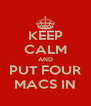 KEEP CALM AND PUT FOUR MACS IN - Personalised Poster A4 size