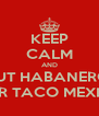 KEEP CALM AND PUT HABANERO  ON YOUR TACO MEXIKOSHER  - Personalised Poster A4 size