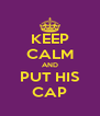 KEEP CALM AND PUT HIS CAP - Personalised Poster A4 size