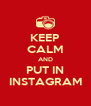 KEEP CALM AND PUT IN INSTAGRAM - Personalised Poster A4 size